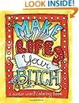 Make Life Your Bitch: A motivational...