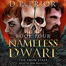 The Ebon Staff: Nameless Dwarf, Book 4 (       UNABRIDGED) by D.P. Prior Narrated by Bob Neufeld