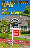 SELL YOUR HOUSE FASTER FOR MORE MONEY: Twelve Easy Tips from TipsThe Reasonable Realtor