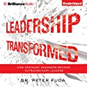 Leadership Transformed: How Ordinary Managers Become Extraordinary Leaders (       UNABRIDGED) by Peter Fuda Narrated by Tom Parks