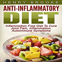 Anti Inflammatory Diet: Inflammation Free Diet to Cure Joint Pain, Inflammation, Autoimmune Symptoms (       UNABRIDGED) by Henry Brooke Narrated by Caroline McLaughlin