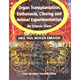img - for Organ Transplantation, Euthanasia, Cloning and Animal Experimentation: An Islamic View book / textbook / text book