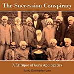 The Succession Conspiracy: A Critique of Guru Apologetics | David Christopher Lane