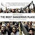 The Most Dangerous Place: Pakistan's Lawless Frontier (       UNABRIDGED) by Imtiaz Gul Narrated by Kevin Foley