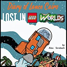 Diary of Lance Cairo: Lost in Lego Worlds: Lego Worlds Diaries, Volume 1 Audiobook by Alex Strobach Narrated by Tommy Jay