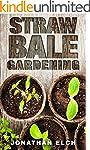 Straw Bale Gardening: The Ultimate Gu...