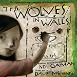 The Wolves in the Walls: The Neil Gaiman Audio Collection | Neil Gaiman