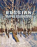 Russian Impressionism: Paintings from the Collection of the Russian Museum, 1870s-1970s