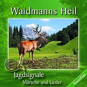 Waidmanns Heil - Jagdsignale - M�rsche und Lieder