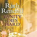Vanity Dies Hard (       UNABRIDGED) by Ruth Rendell Narrated by Eva Haddon