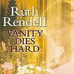 Vanity Dies Hard | Ruth Rendell