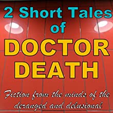 2 Short Tales of Doctor Death: Fiction from the Minds of the Deranged and Delusional Audiobook by Doctor Death Narrated by Jim Masters