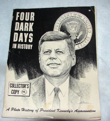 Image for Four Dark Days In History: A Photo History of President Kennedy's Assassination (Collector's Copy)
