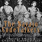 The Navajo Code Talkers: The History of the Native American Marines Behind World War II's Most Uncrackable Code Hörbuch von  Charles River Editors, Chester Smith Gesprochen von: Jim D Johnston