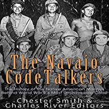 The Navajo Code Talkers: The History of the Native American Marines Behind World War II's Most Uncrackable Code | Livre audio Auteur(s) :  Charles River Editors, Chester Smith Narrateur(s) : Jim D Johnston