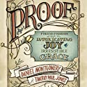 Proof: Finding Freedom Through the Intoxicating Joy of Irresistible Grace Audiobook by Daniel Montgomery, Timothy Paul Jones Narrated by Josh Aaron