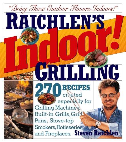 Raichlens Indoor! Grilling, STEVEN RAICHLEN, SUSAN GOLDMAN, RON TANOVITZ