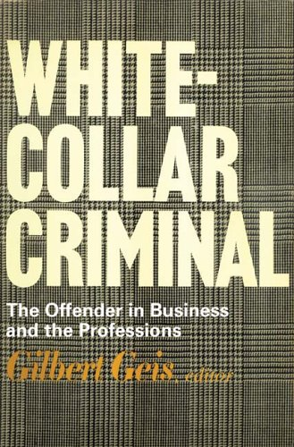 White-collar Criminal: The Offender in Business and the Professions