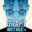 Graft Audiobook by Matt Hill Narrated by Paul Tyreman