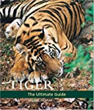 Tiger: The Ultimate Guide (1593150245) by Thapar, Valmik