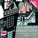 Married Love Audiobook by Tessa Hadley Narrated by Anne Dover