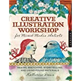 "Creative Illustration Workshop for Mixed-Media Artists: Seeing, Sketching, Storytelling, and Using Found Materialsvon ""Katherine Dunn"""