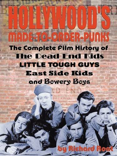Hollywood's Made-to-Order Punks: The Dead End Kids, Little Tough Guys, East Side Kids and the Bowery Boys (Hollywood Made compare prices)