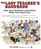 The Lazy Teacher's Handbook: How your students learn more when you teach less (Independent Thinking Series)