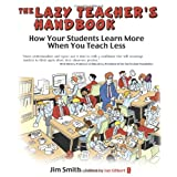 The Lazy Teacher's Handbook: How your students learn more when you teach less (Independent Thinking Series)by Jim Smith