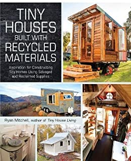Book Cover: Tiny Houses Built with Recycled Materials: Inspiration for Constructing Tiny Homes Using Salvaged and Reclaimed Supplies