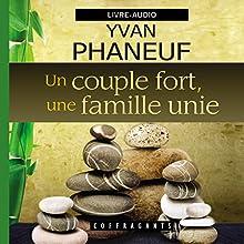 Un couple fort, une famille unie | Livre audio Auteur(s) : Yvan Phaneuf Narrateur(s) : Yvan Phaneuf