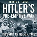 Hitler's Preemptive War: The Battle for Norway, 1940 Hörbuch von Henrik Lunde Gesprochen von: Tom Parks