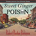 Sweet Ginger Poison Audiobook by Robert Burton Robinson Narrated by Ginger Cucolo