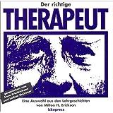 """Der richtige Therapeut: Eine Auswahl aus den """"Lehrgeschichten von Milton H. Erickson"""""""
