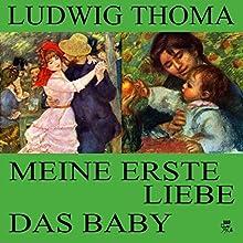 Meine erste Liebe / Das Baby (       ungekürzt) von Ludwig Thoma Gesprochen von: Gerald Pichowetz