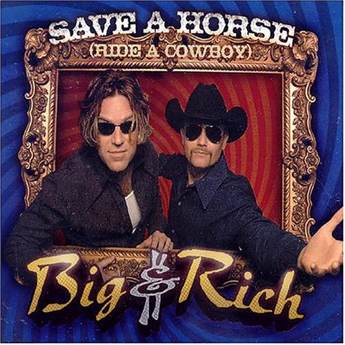 Big & Rich - Save A Horse (Ride A Cowboy) - Zortam Music