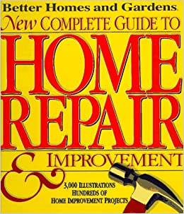 Better Homes & Gardens – New Complete Guide to Home Repair & Improvement Hardcover by Better Homes and Gardens (Author)