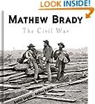 Mathew Brady: The Civil War - 100+ Ph...