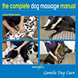 The Complete Dog Massage Manual - Gentle Dog Care (English Edition)