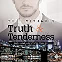 Truth & Tenderness Audiobook by Tere Michaels Narrated by Ron Herczig