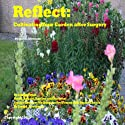 Reflect: Cultivating Your Garden After Sugery: Selections from Relax, Reflect, Restore, and Recover: Guided Imagery Meditations for Women With Breast Cancer  by Janis L. Silverman Narrated by Janis L. Silverman, Yadi Alamin, Mara Cobe