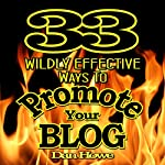 33 Wildly Effective Ways to Promote Your Blog: Featuring Proven Techniques to Boost Your Traffic and Build a Following | Dan Howe