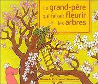 Le grand-p�re qui faisait fleurir les arbres par Anne Buguet