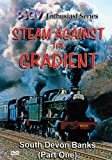 Steam Against The Gradient: South Devon Banks Part 1 (Railway DVD)