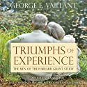 Triumphs of Experience: The Men of the Harvard Grant Study Audiobook by George E. Vaillant Narrated by Don Hagen