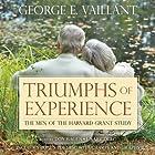 Triumphs of Experience: The Men of the Harvard Grant Study Hörbuch von George E. Vaillant Gesprochen von: Don Hagen