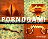 Pornogami: A Guide to the Ancient Art of Paper-Folding for Adults (1931160287) by Master Sugoi