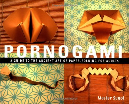 Pornogami: A Guide to the Ancient Art of Paper-Folding for Adults: Master Sugoi: 9781931160285: Amazon.com: Books