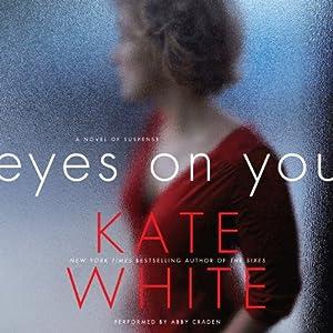 Eyes on You: A Novel of Suspense | [Kate White]