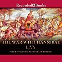 The War with Hannibal (       UNABRIDGED) by Titus Livius Livy Narrated by John Franklyn-Robbins